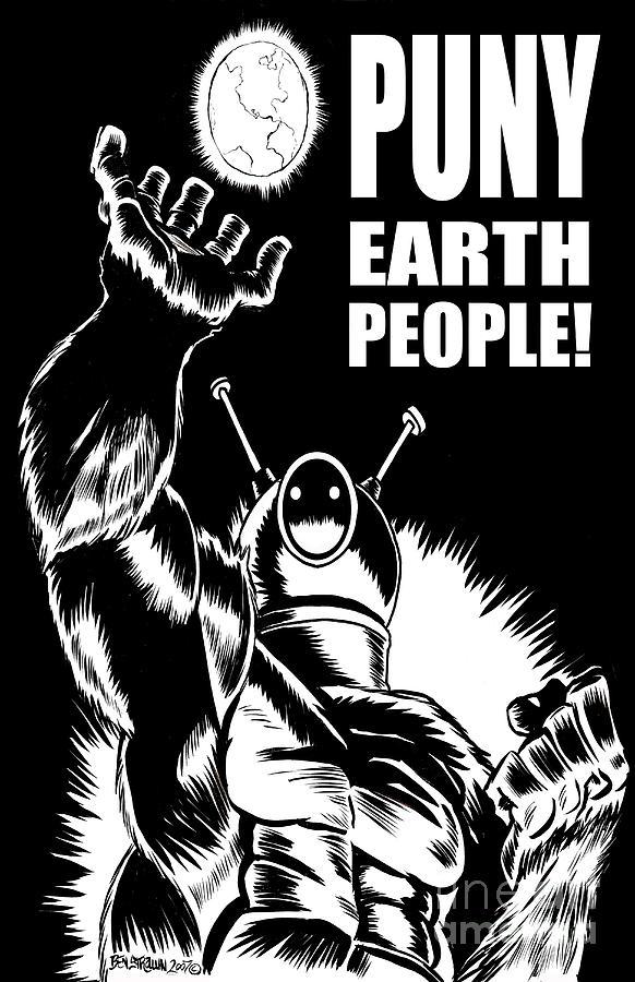 Ben Von Strawn Drawing - Puny Earth People by Ben Von Strawn