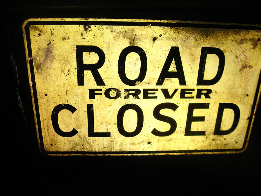 Road Sign Photograph - Road Closed Forever by Todd Sherlock