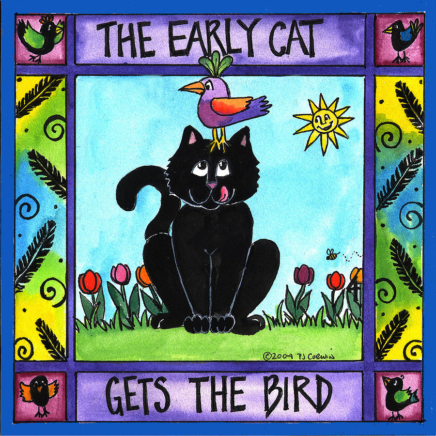 Cat Painting - The Early Cat Gets The Bird by Pamela  Corwin