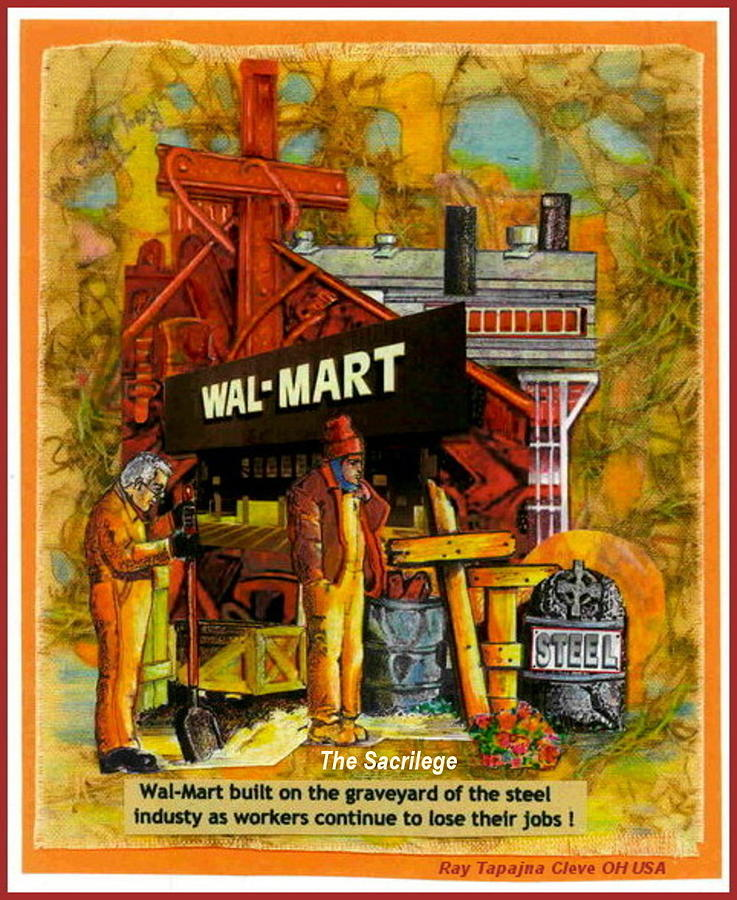 Free Trade Mixed Media - The Sacrilege Walmart Built In Grave Yard Of Steel Industry by Ray Tapajna