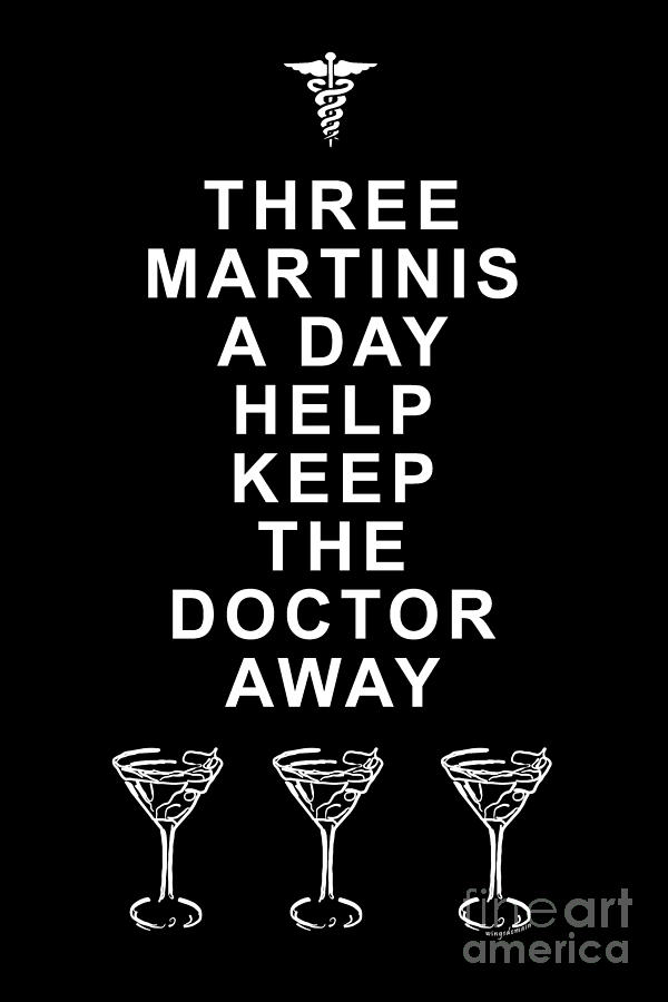 Alcohol Photograph - Three Martini A Day Help Keep The Doctor Away - Black by Wingsdomain Art and Photography