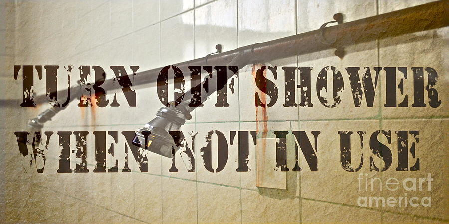 Shower Photograph - Turn Off Shower ... by Gwyn Newcombe