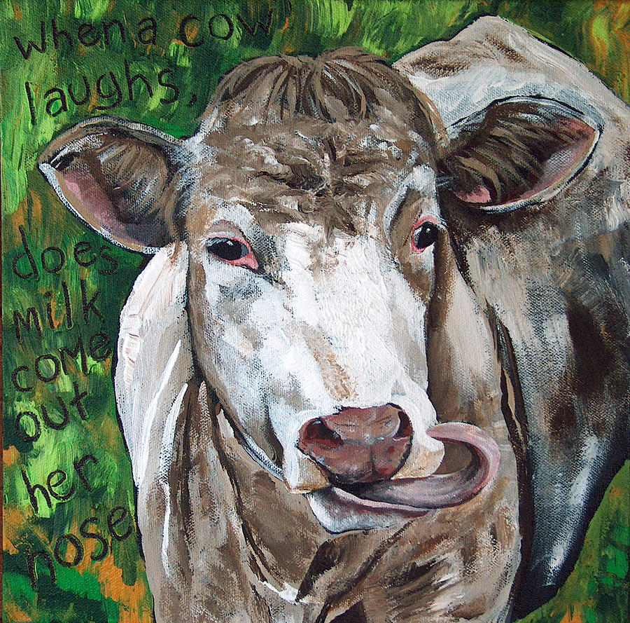 Cow Painting - When A Cow Laughs by Racquel Morgan