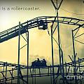 Life Is A Rollercoaster by Valerie Reeves