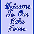 Welcome To Our Lake House by Joseph Baril