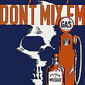 Alcohol And Gas Do Not Mix by Joy McKenzie