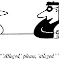 'alleged,' Please, 'alleged.' by Charles Barsotti