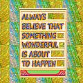 Always Believe That Something Wonderful  Is About To Happen Background Designs  And Color Tones N Co by Navin Joshi