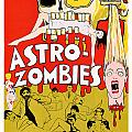 Astro Zombies 1968 by Presented By American Classic Art