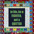 Be A Fighter Not A Quitter  Wisdom Words Attractive Graphic Border  by Navin Joshi