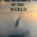 Be A Force In The World by David Lee Thompson