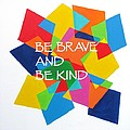 Be Brave And Be Kind by Kelly Simpson