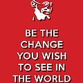 Be The Change Red by Splendid Notion Series