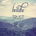 Breathe Trust Let Go by Kim Hojnacki