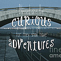 Blessed Are The Curious For They Shall Have Adventures by Beverly Claire Kaiya