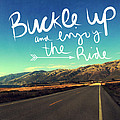 Buckle Up And Enjoy The Ride by Linda Woods