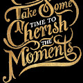 Cherish The Moments by South Social Studio