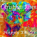 Christ Has Risen Happy Easter by Barbara Griffin