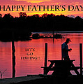 Dad Happy Father's Day  Lets Go Fishing  by Randall Branham