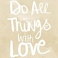 Do All Things With Love- Inspirational Art by Linda Woods