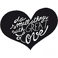 Do Small Things With Great Love Typography by Judith Leviant