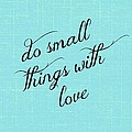 Do Small Things With Love by Chastity Hoff