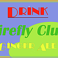 Drink Firefly Club Ginger Ale by Paulette B Wright