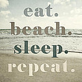 Eat. Beach. Sleep. Repeat. Beach Typography by Lisa Russo