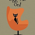 Egg Me On In Orange by Donna Mibus