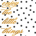 Enjoy The Little Things by South Social Graphics