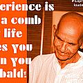 Experience Is Like A Comb That Life Gives You When You Are Bald by Dhruv Avdhesh