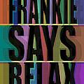 Frankie Says Relax Frankie Goes To Hollywood by Tony Rubino