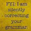 FYI I am silently correcting your grammar by Design Turnpike