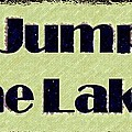 Go Jump In The Lake by Desiree Paquette