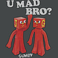 Gumby - U Mad Bro by Brand A