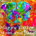 Happy Easter Mom And Dad by Barbara Griffin