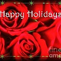 Happy Holidays - Red Roses Green Sparkles - Holiday And Christmas Card by Miriam Danar