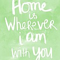 Home Is Wherever I Am With You- Inspirational Art by Linda Woods