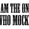 I Am The One Who Mocks by Florian Rodarte