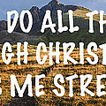 I Can Do All Things Through Christ Who Gives Me Strength by Aaron Spong