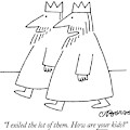 I Exiled The Lot Of Them. How Are Your Kids? by Charles Barsotti