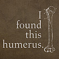I Found This Humerus Humor Art Poster by Design Turnpike