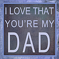I Love That You're My Dad I I by Paulette B Wright