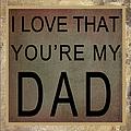 I Love That You're My Dad by Paulette B Wright