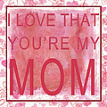 I Love That You're My Mom I I by Paulette B Wright
