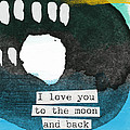 I Love You To The Moon And Back- Abstract Art by Linda Woods