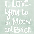 I Love You To The Moon And Back- Inspirational Quote by Linda Woods
