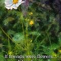 If Friends Were Flowers 02 by Thomas Woolworth