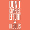dont confuse effort with results inspirational quotes poster by Lab No 4 - The Quotography Department