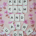 Keep Calm And Carry On by Georgia Fowler